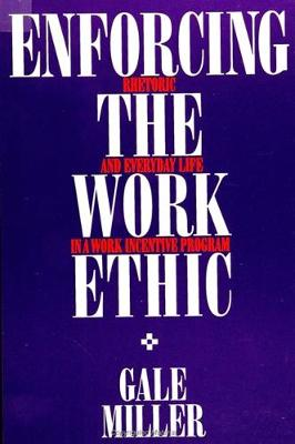 Enforcing the Work Ethic: Rhetoric and Everyday Life in a Work Incentive Program