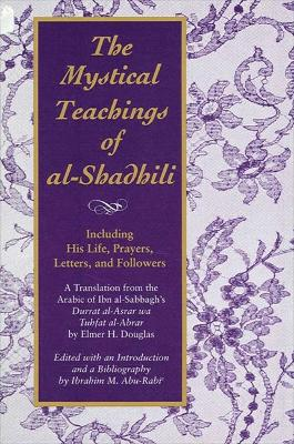 The Mystical Teachings of al-Shadhili: Including His Life, Prayers, Letters, and Followers. A Translation from the Arabic of Ibn al-Sabbagh's Durrat al-Asrar wa Tuhfat al-Abrar