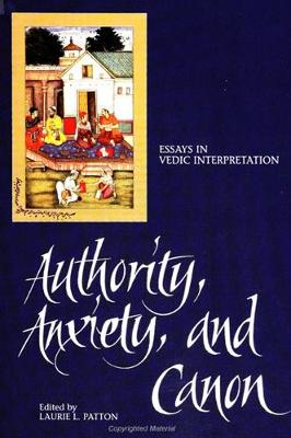 Authority, Anxiety, and Canon: Essays in Vedic Interpretation