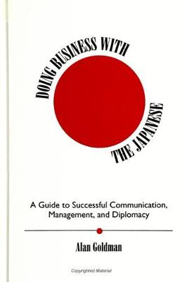 Doing Business with the Japanese: A Guide to Successful Communication, Management, and Diplomacy