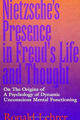 Nietzsche's Presence in Freud's Life and Thought: On the Origins of a Psychology of Dynamic Unconscious Mental Functioning