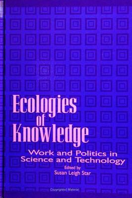 Ecologies of Knowledge: Work and Politics in Science and Technology