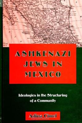 Ashkenazi Jews in Mexico: Ideologies in the Structuring of a Community