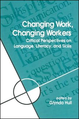 Changing Work, Changing Workers: Critical Perspectives on Language, Literacy, and Skills