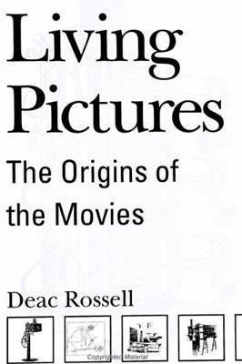 Living Pictures: The Origins of the Movies