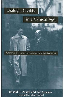 Dialogic Civility in a Cynical Age: Community, Hope, and Interpersonal Relationships