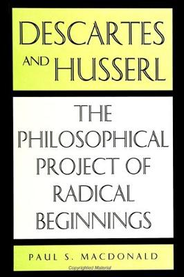 Descartes and Husserl: The Philosophical Project of Radical Beginnings