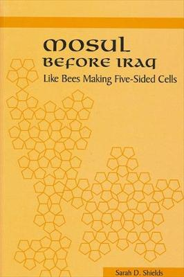 Mosul before Iraq: Like Bees Making Five-Sided Cells