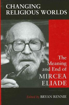 Changing Religious Worlds: The Meaning and End of Mircea Eliade