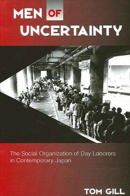 Men of Uncertainty: The Social Organization of Day Laborers in Contemporary Japan