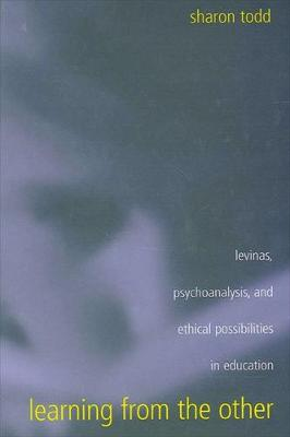 Learning from the Other: Levinas, Psychoanalysis, and Ethical Possibilities in Education