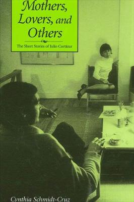 Mothers, Lovers, and Others: The Short Stories of Julio Cortazar