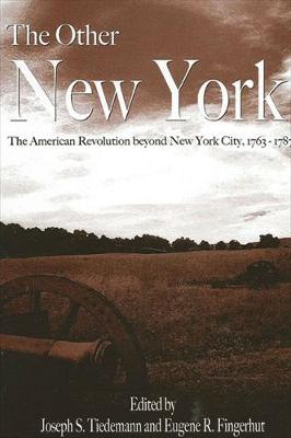 The Other New York: The American Revolution beyond New York City, 1763-1787
