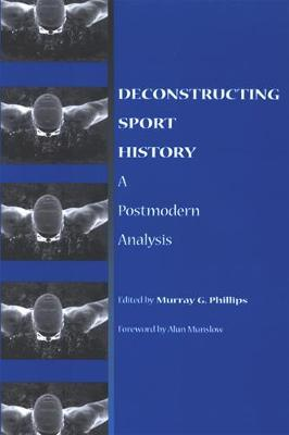 Deconstructing Sport History: A Postmodern Analysis