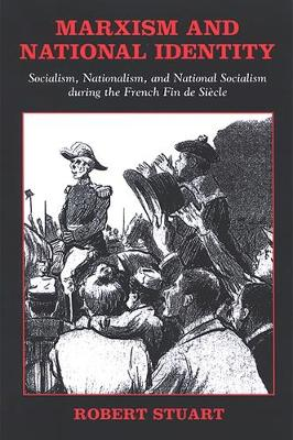 Marxism and National Identity: Socialism, Nationalism, and National Socialism during the French Fin de Siecle