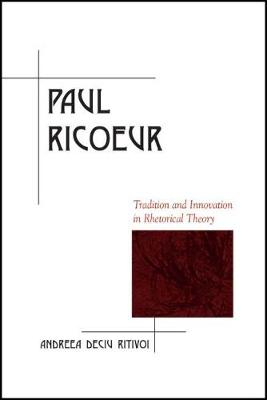 Paul Ricoeur: Tradition and Innovation in Rhetorical Theory