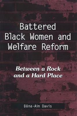 Battered Black Women and Welfare Reform: Between a Rock and a Hard Place
