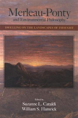Merleau-Ponty and Environmental Philosophy: Dwelling on the Landscapes of Thought