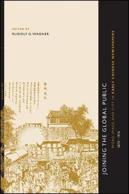 Joining the Global Public: Word, Image, and City in Early Chinese Newspapers, 1870-1910