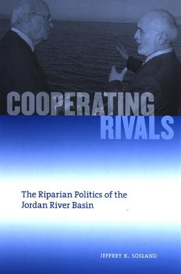 Cooperating Rivals: The Riparian Politics of the Jordan River Basin