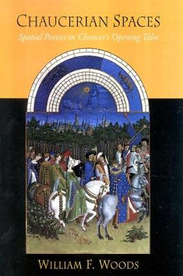 Chaucerian Spaces: Spatial Poetics in Chaucer's Opening Tales