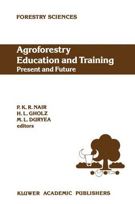 Agroforestry Education and Training: Present and Future: Proceedings of the International Workshop on Professional Education and Training in Agroforestry, held at the University of Florida, Gainesville, Florida, USA on 5-8 December 1988