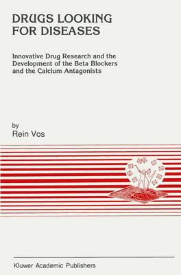 Drugs Looking for Diseases: Innovative Drug Research and the Development of the Beta Blockers and the Calcium Antagonists