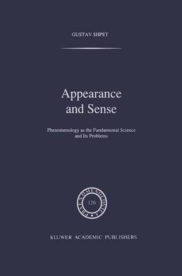 Appearance and Sense: Phenomenology as the Fundamental Science and Its Problems