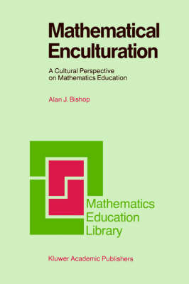 Mathematical Enculturation: A Cultural Perspective on Mathematics Education