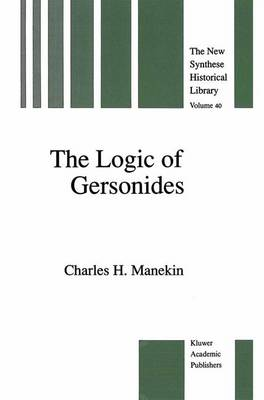 The Logic of Gersonides: A Translation of Sefer ha-Heqqesh ha-Yashar (The Book of the Correct Syllogism) of Rabbi Levi ben Gershom with Introduction, Commentary, and Analytical Glossary