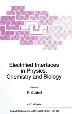 Electrified Interfaces in Physics, Chemistry and Biology: Proceedings of the NATO Advanced Study Institute Held in Varenna, Italy, July 23-August 3, 1990