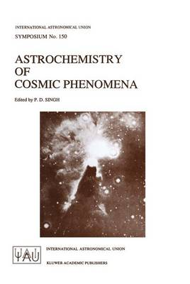 Astrochemistry of Cosmic Phenomena: Proceedings of the 150th Symposium of the International Astronomical Union Held at Campos do Jordao, Sao Paulo, August 5-9, 1991