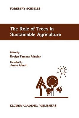 The Role of Trees in Sustainable Agriculture: Review papers presented at the Australian Conference, The Role of Trees in Sustainable Agriculture, Albury, Victoria, Australia, October 1991