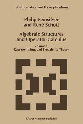 Algebraic Structures and Operator Calculus: Volume 1: Algebraic Structures and Operator Calculus Representations and Probability Theory