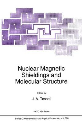 Nuclear Magnetic Shielding and Molecular Structure: Proceedings of the NATO ARW on 'The Calculation of NMR Shielding Constants and Their Use in the Determination of the Geometric and Electronic Structures of Molecules and Solids', College Park, MD, U.S.A.