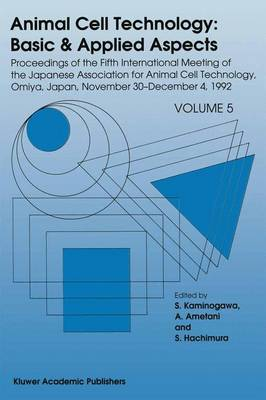 Animal Cell Technology: Basic and Applied Aspects: v. 5: Proceedings of the Fifth International Meeting of the Japanese Association for Animal Cell Technology, Omiya, Japan, November 30-December 4, 1992