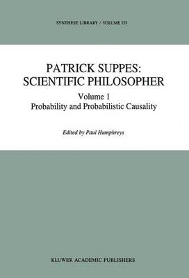 Patrick Suppes: v. 1: Patrick Suppes: Scientific Philosopher Probability and Probabilistic Causality