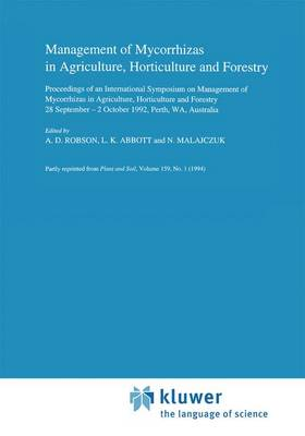 Management of Mycorrhizas in Agriculture, Horticulture and Forestry: Proceedings of an International Symposium on Management of Mycorrhizas in Agriculture, Horticulture and Forestry, 28 September -2 October, 1992, Perth, WA, Australia