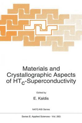 Materials and Crystallographic Aspects of HTc-Superconductivity: Proceedings of the NATO Advanced Study Institute, Erice, Italy, May 17-30, 1993