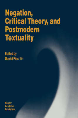 Negation, Critical Theory, and Postmodern Textuality
