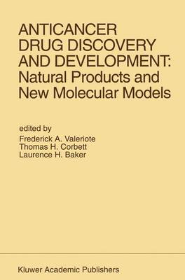 Anticancer Drug Discovery and Development: Natural Products and New Molecular Models: Proceedings of the Second Drug Discovery and Development Symposium Traverse City, Michigan, USA - June 27-29, 1991