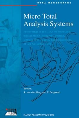 Micro Total Analysis Systems: Proceedings of the MTAS 1994 Workshop, University of Twente, the Netherlands