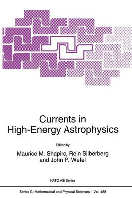 Currents in High-Energy Astrophysics: Proceedings of the NATO Advanced Study Institute and Ninth Course of the International School of Cosmic Ray Astrophysics, Ettore Majorana Centre, Erice, Sicily, Italy, 7-18 May 1994