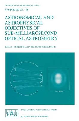 Astronomical and Astrophysical Objectives of Sub-Milliarcsecond Optical Astronomy: Proceedings of the 166th Symposium of the International Astronomical Union Held in the Hague, the Netherlands, August 15-19, 1994