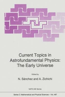 Current Topics in Astrofundamental Physics: Early Universe - Proceedings of the NATO Advanced Study Institute, Erice, Sicily, Italy, 4-16 September 1994