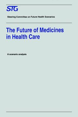 The Future of Medicines in Health Care: Scenario Report Commissioned by the Steering Committee on Future Health Scenarios