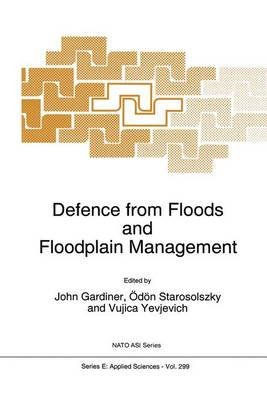 Defence from Floods and Floodplain Management: Proceedings of the NATO Advanced Study Institute, Budapest, Hungary, April 26-May 7, 1994