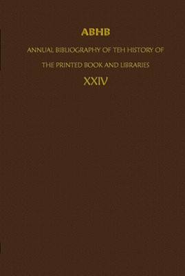 ABHB/ Annual Bibliography of the History of the Printed Book and Libraries: Volume 24: Publications of 1993 and additions from the preceding years