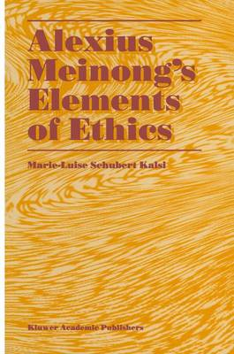 Alexius Meinong's Elements of Ethics: with Translation of the Fragment Ethische Bausteine