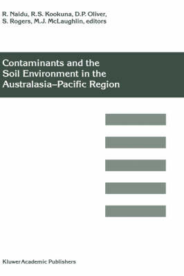 Contaminants and the Soil Environment in the Australasia-Pacific Region: Proceedings of the First Australasia-Pacific Conference on Contaminants and Soil Environment in the Australasia-Pacific Region, held in Adelaide, Australia, 18-23 February 1996